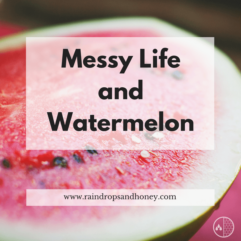 Messy Life and Watermelon