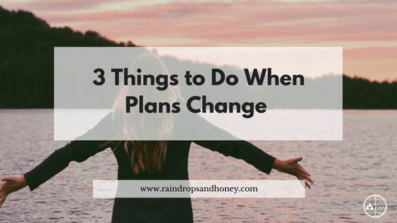 3 Things to Do When Plans Change